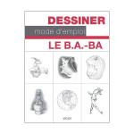 Livre Dessiner le mode d'emploi Le B.A.-BA